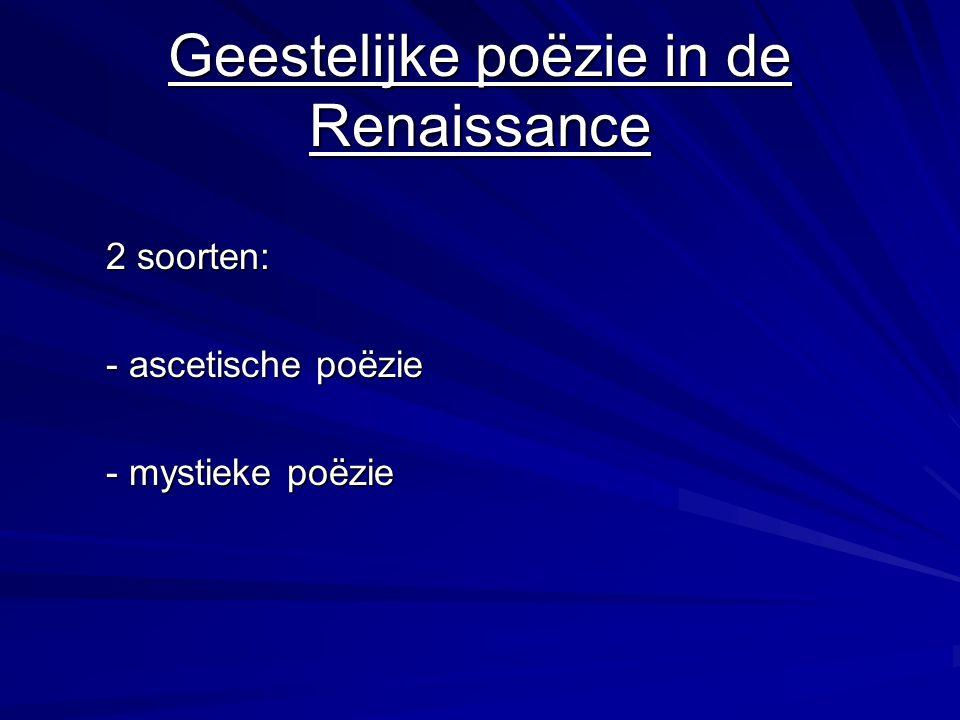 Geestelijke poëzie in de Renaissance 2 soorten: - ascetische poëzie - mystieke poëzie