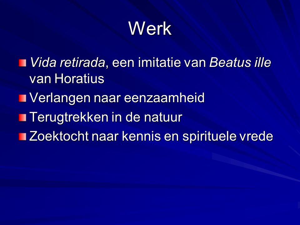 Werk Vida retirada, een imitatie van Beatus ille van Horatius Verlangen naar eenzaamheid Terugtrekken in de natuur Zoektocht naar kennis en spirituele vrede