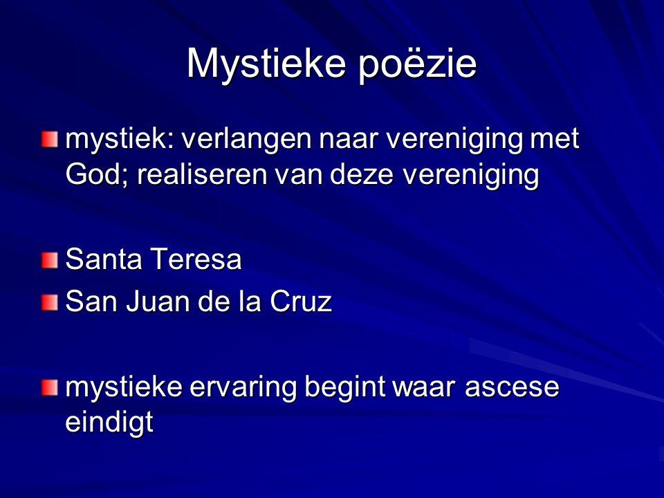 Mystieke poëzie mystiek: verlangen naar vereniging met God; realiseren van deze vereniging Santa Teresa San Juan de la Cruz mystieke ervaring begint waar ascese eindigt