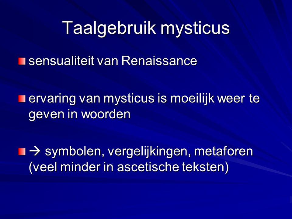 Taalgebruik mysticus sensualiteit van Renaissance ervaring van mysticus is moeilijk weer te geven in woorden  symbolen, vergelijkingen, metaforen (veel minder in ascetische teksten)