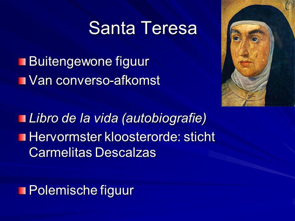Santa Teresa Buitengewone figuur Van converso-afkomst Libro de la vida (autobiografie) Hervormster kloosterorde: sticht Carmelitas Descalzas Polemische figuur