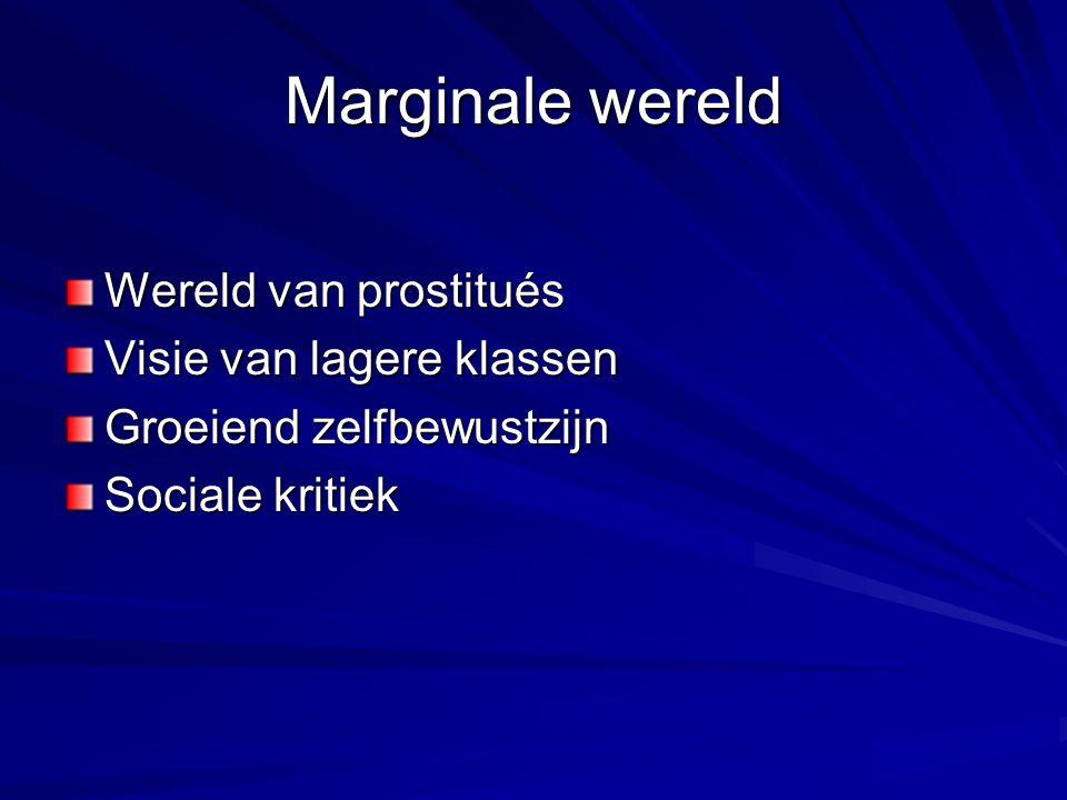 Marginale wereld Wereld van prostitués Visie van lagere klassen Groeiend zelfbewustzijn Sociale kritiek