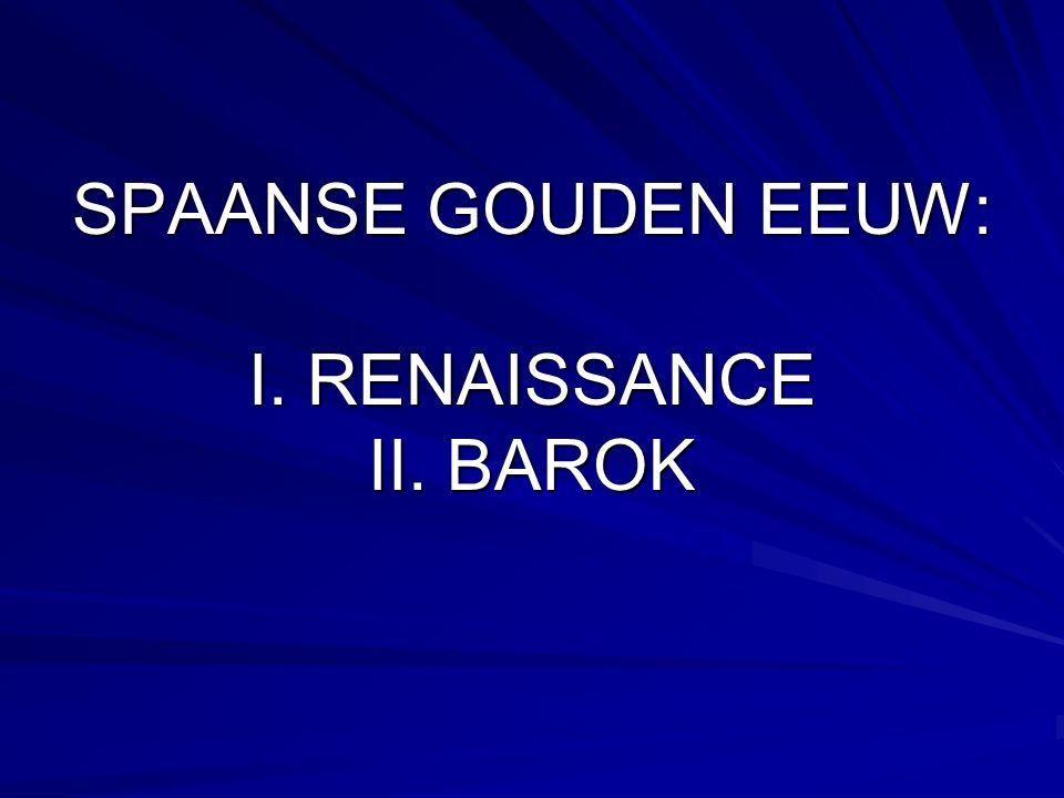 SPAANSE GOUDEN EEUW: I. RENAISSANCE II. BAROK