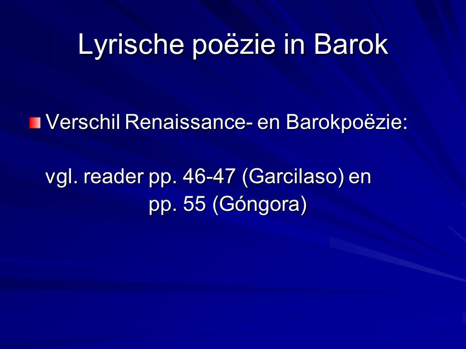 Lyrische poëzie in Barok Verschil Renaissance- en Barokpoëzie: vgl.
