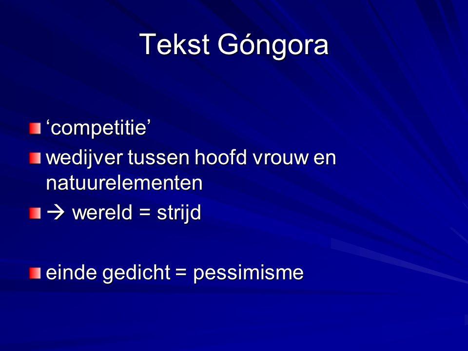 Tekst Góngora 'competitie' wedijver tussen hoofd vrouw en natuurelementen  wereld = strijd einde gedicht = pessimisme