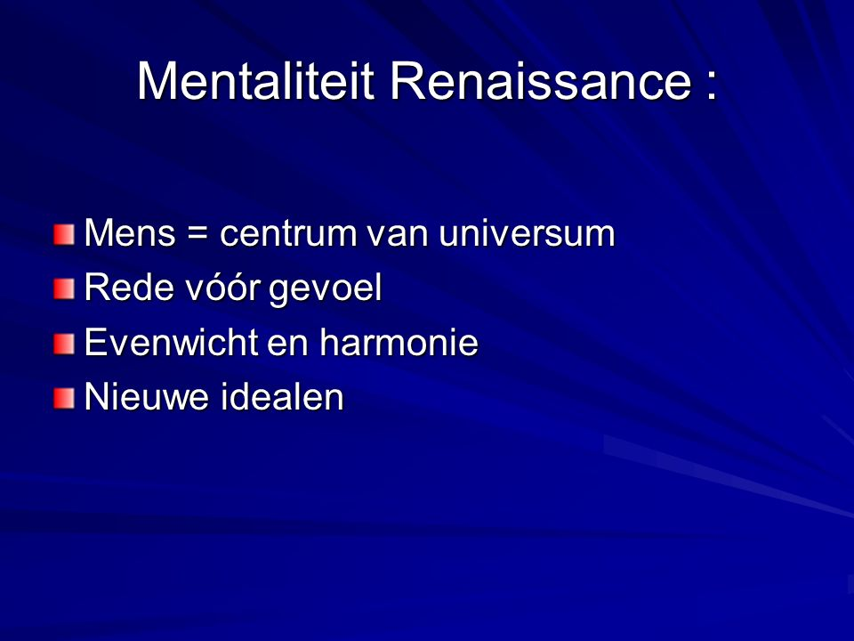 Mentaliteit Renaissance : Mens = centrum van universum Rede vóór gevoel Evenwicht en harmonie Nieuwe idealen