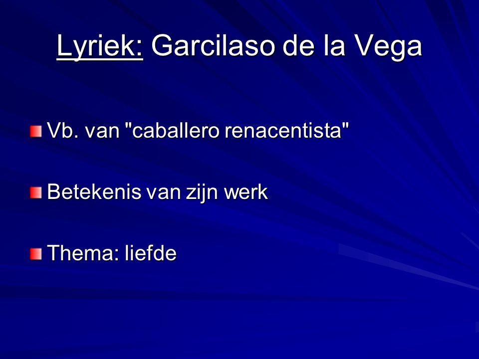 Lyriek: Garcilaso de la Vega Vb. van caballero renacentista Betekenis van zijn werk Thema: liefde