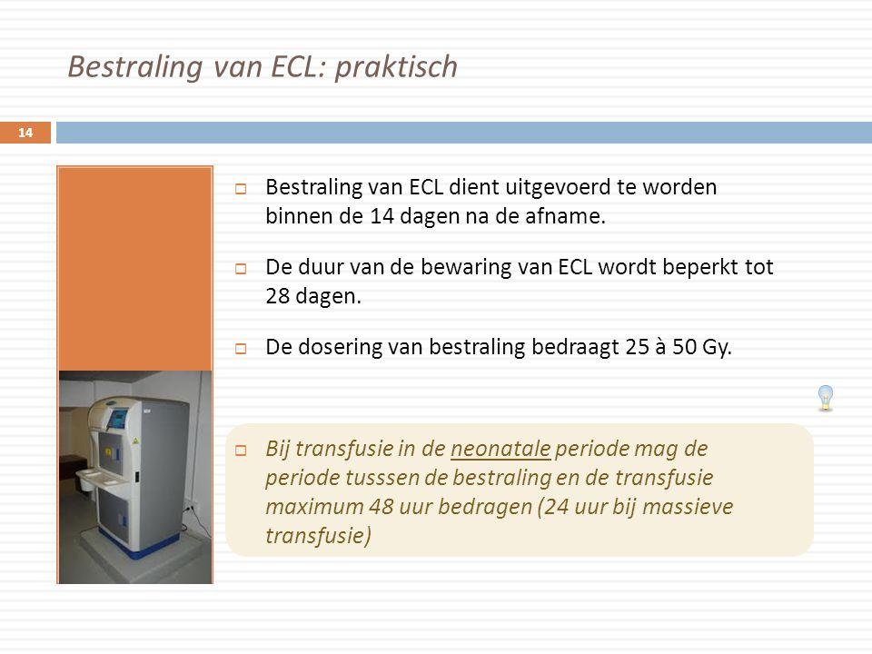 Bestraling van ECL: praktisch  Bestraling van ECL dient uitgevoerd te worden binnen de 14 dagen na de afname.  De duur van de bewaring van ECL wordt