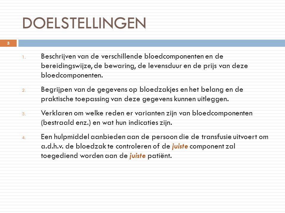 DOELSTELLINGEN 1. Beschrijven van de verschillende bloedcomponenten en de bereidingswijze, de bewaring, de levensduur en de prijs van deze bloedcompon