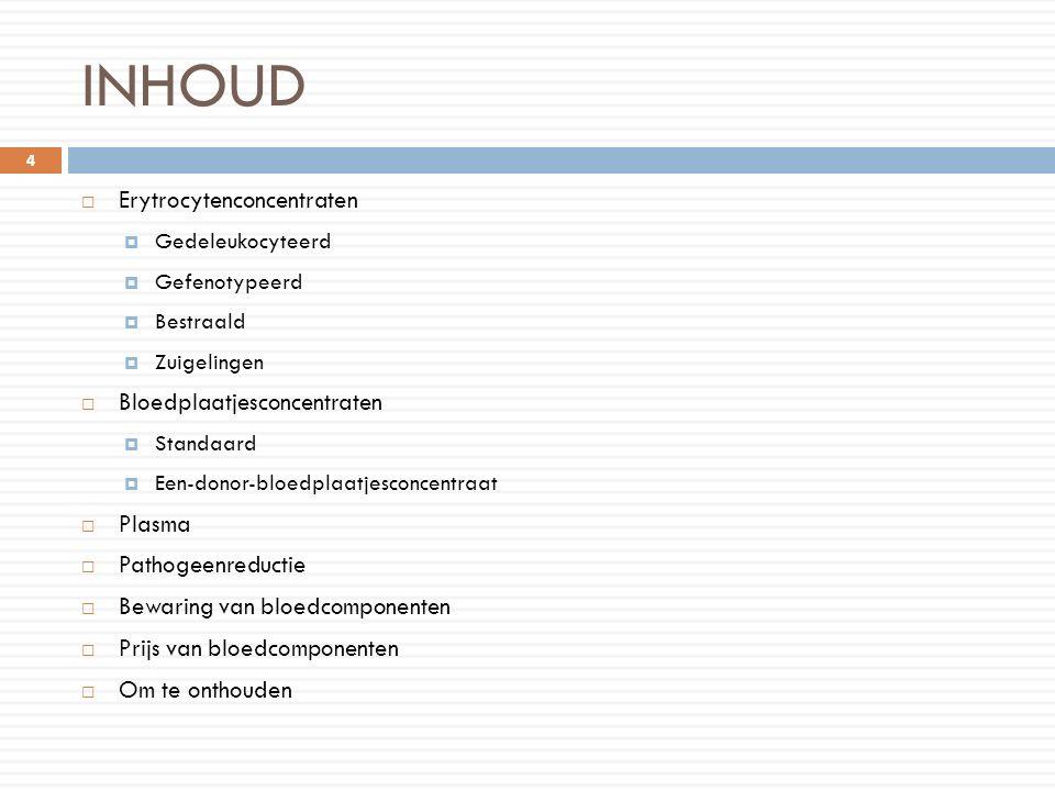 INHOUD  Erytrocytenconcentraten  Gedeleukocyteerd  Gefenotypeerd  Bestraald  Zuigelingen  Bloedplaatjesconcentraten  Standaard  Een-donor-bloe