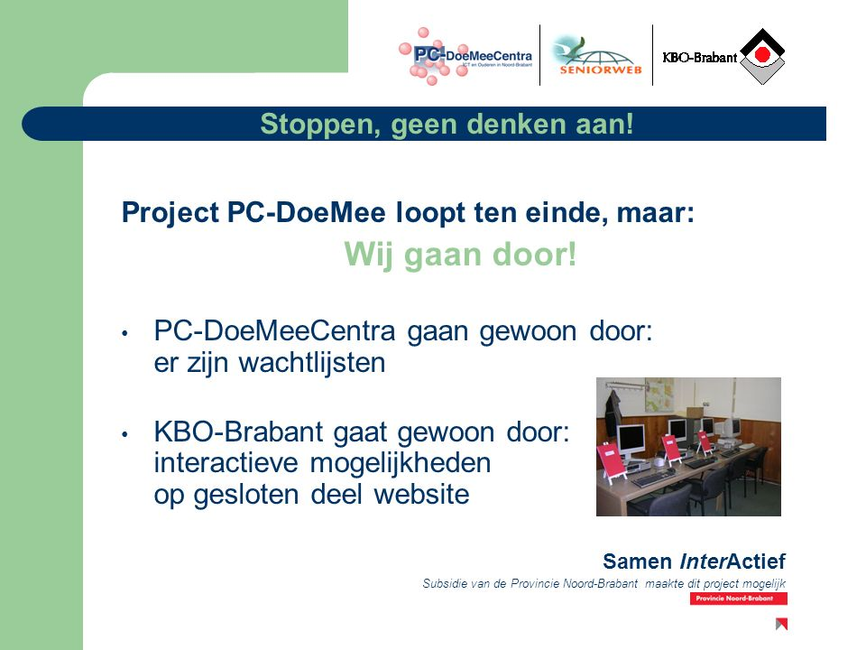 Subsidie van de Provincie Noord-Brabant maakte dit project mogelijk Samen InterActief Stoppen, geen denken aan.