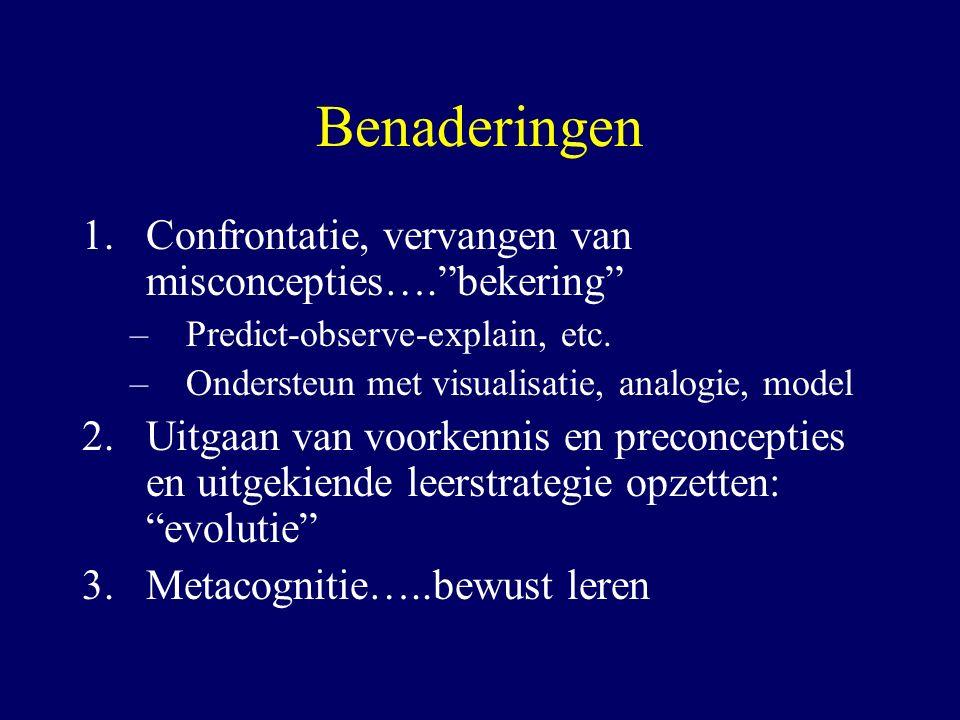 """Benaderingen 1.Confrontatie, vervangen van misconcepties….""""bekering"""" –Predict-observe-explain, etc. –Ondersteun met visualisatie, analogie, model 2.Ui"""