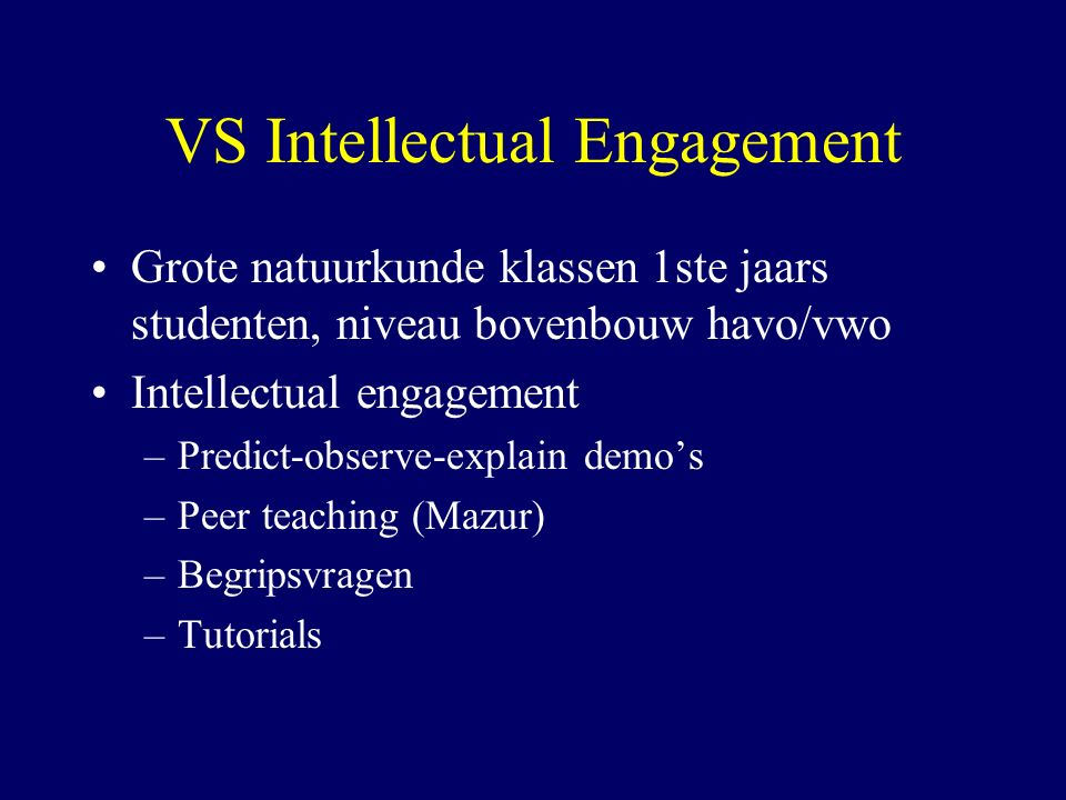 VS Intellectual Engagement Grote natuurkunde klassen 1ste jaars studenten, niveau bovenbouw havo/vwo Intellectual engagement –Predict-observe-explain