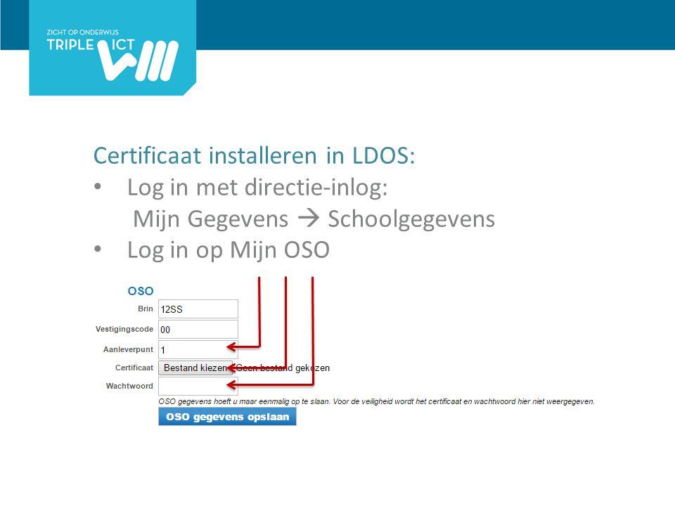Certificaat installeren in LDOS: Log in met directie-inlog: Mijn Gegevens  Schoolgegevens Log in op Mijn OSO