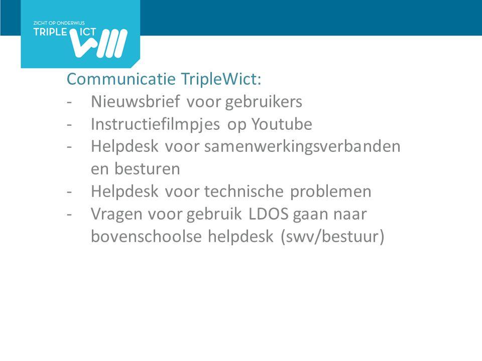 Communicatie TripleWict: -Nieuwsbrief voor gebruikers -Instructiefilmpjes op Youtube -Helpdesk voor samenwerkingsverbanden en besturen -Helpdesk voor technische problemen -Vragen voor gebruik LDOS gaan naar bovenschoolse helpdesk (swv/bestuur)