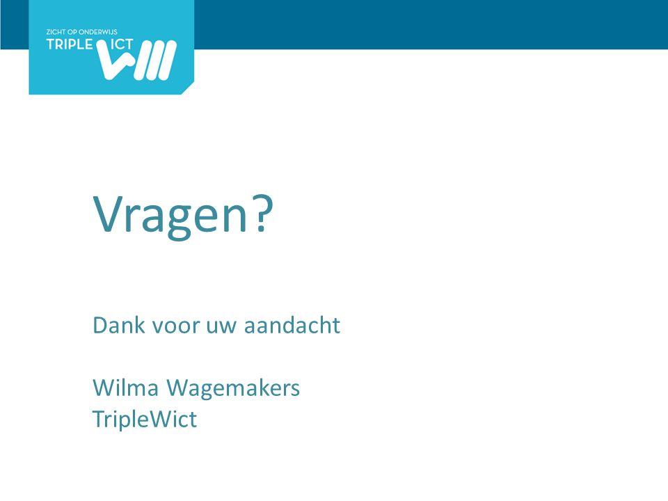 Vragen? Dank voor uw aandacht Wilma Wagemakers TripleWict
