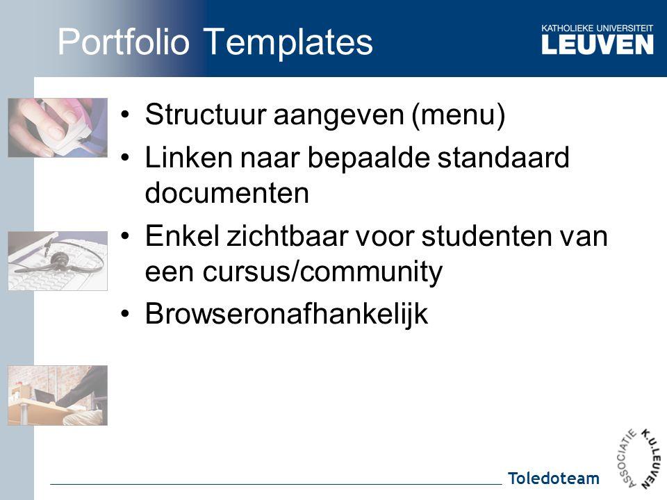 Toledoteam Portfolio Templates Structuur aangeven (menu) Linken naar bepaalde standaard documenten Enkel zichtbaar voor studenten van een cursus/community Browseronafhankelijk