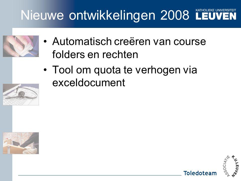 Toledoteam Nieuwe ontwikkelingen 2008 Automatisch creëren van course folders en rechten Tool om quota te verhogen via exceldocument