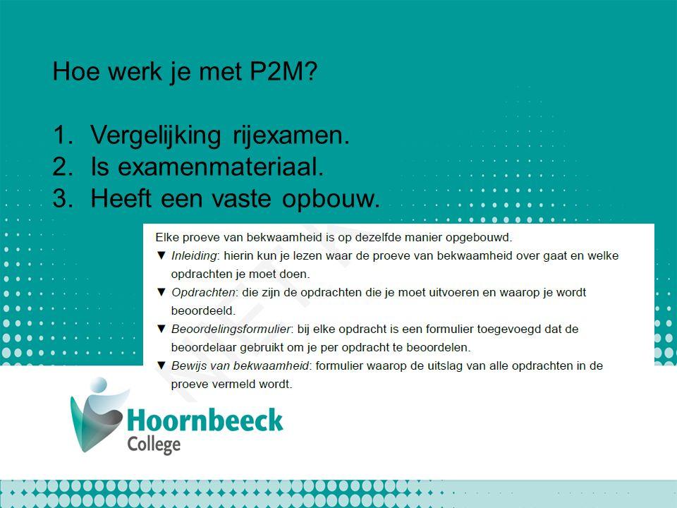 Hoe werk je met P2M? 1.Vergelijking rijexamen. 2.Is examenmateriaal. 3.Heeft een vaste opbouw.