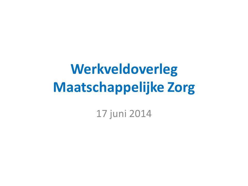 Werkveldoverleg Maatschappelijke Zorg 17 juni 2014