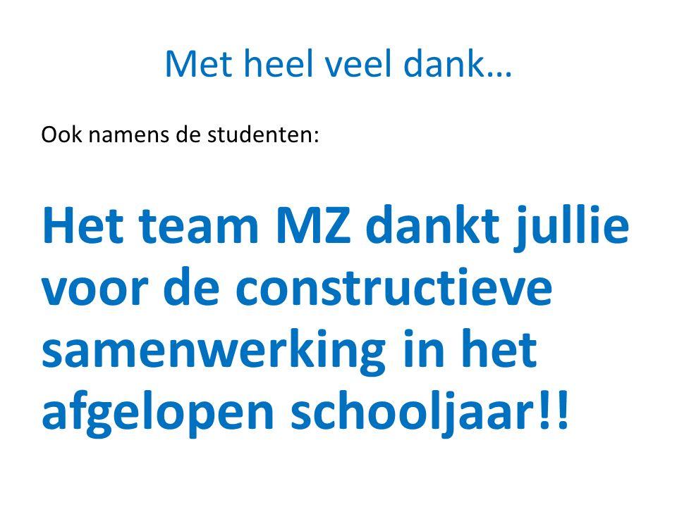 Met heel veel dank… Ook namens de studenten: Het team MZ dankt jullie voor de constructieve samenwerking in het afgelopen schooljaar!!