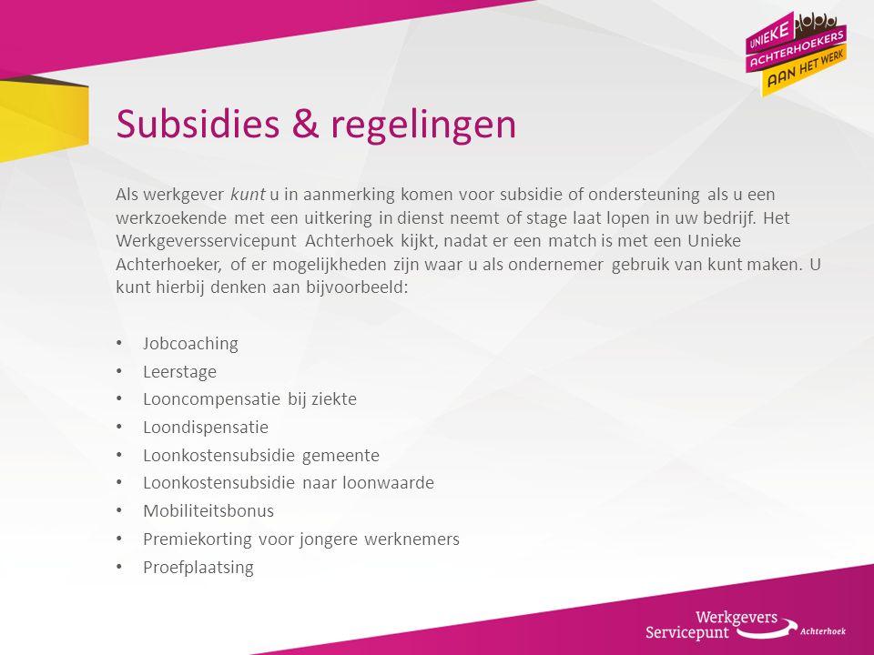 Subsidies & regelingen Als werkgever kunt u in aanmerking komen voor subsidie of ondersteuning als u een werkzoekende met een uitkering in dienst neemt of stage laat lopen in uw bedrijf.
