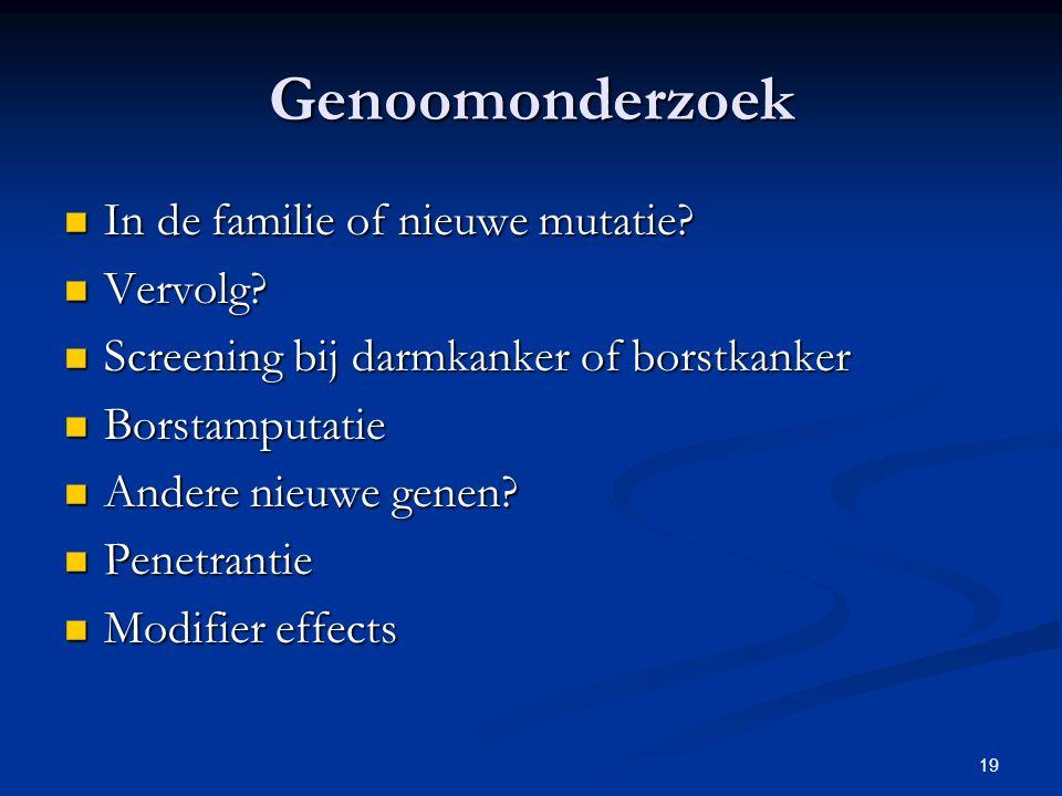 19 Genoomonderzoek In de familie of nieuwe mutatie.