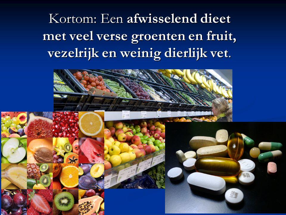 25 Kortom: Een afwisselend dieet met veel verse groenten en fruit, vezelrijk en weinig dierlijk vet.