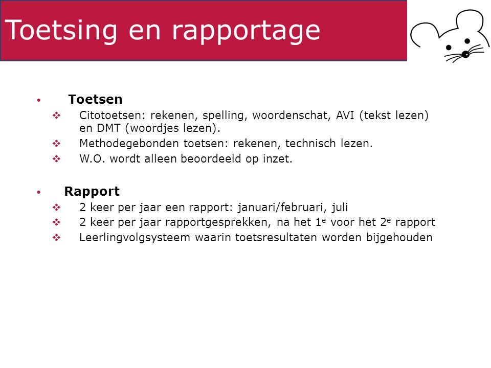 Toetsing en rapportage Toetsen  Citotoetsen: rekenen, spelling, woordenschat, AVI (tekst lezen) en DMT (woordjes lezen).  Methodegebonden toetsen: r