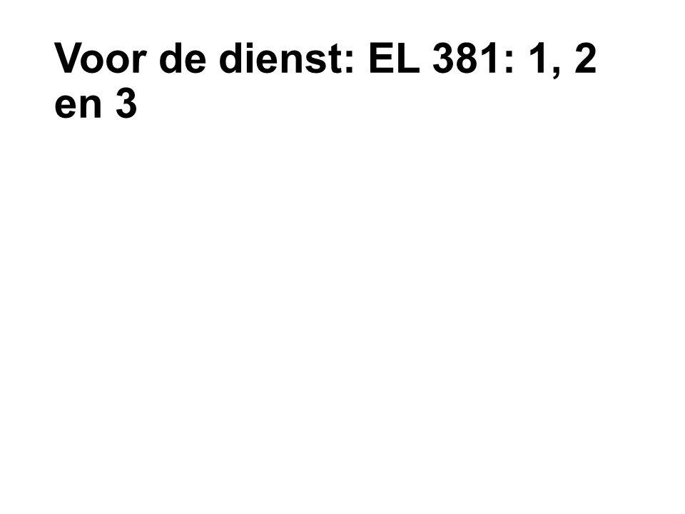 Voor de dienst: EL 381: 1, 2 en 3