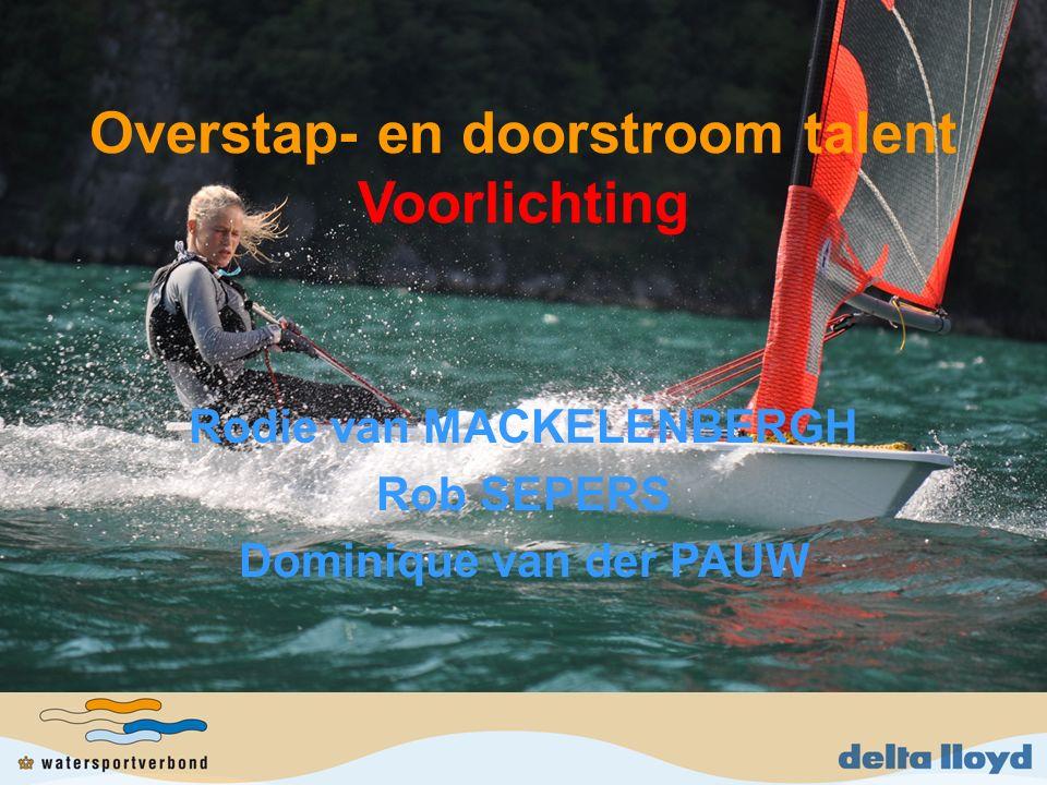 Overstap- en doorstroom talent Voorlichting Rodie van MACKELENBERGH Rob SEPERS Dominique van der PAUW