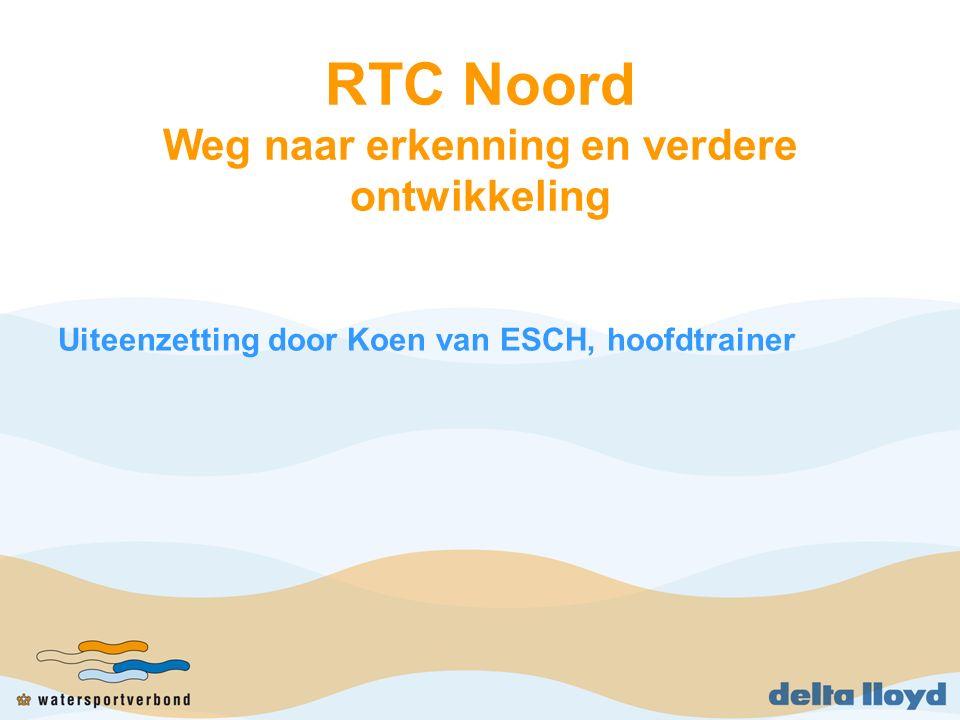 RTC Noord Weg naar erkenning en verdere ontwikkeling Uiteenzetting door Koen van ESCH, hoofdtrainer