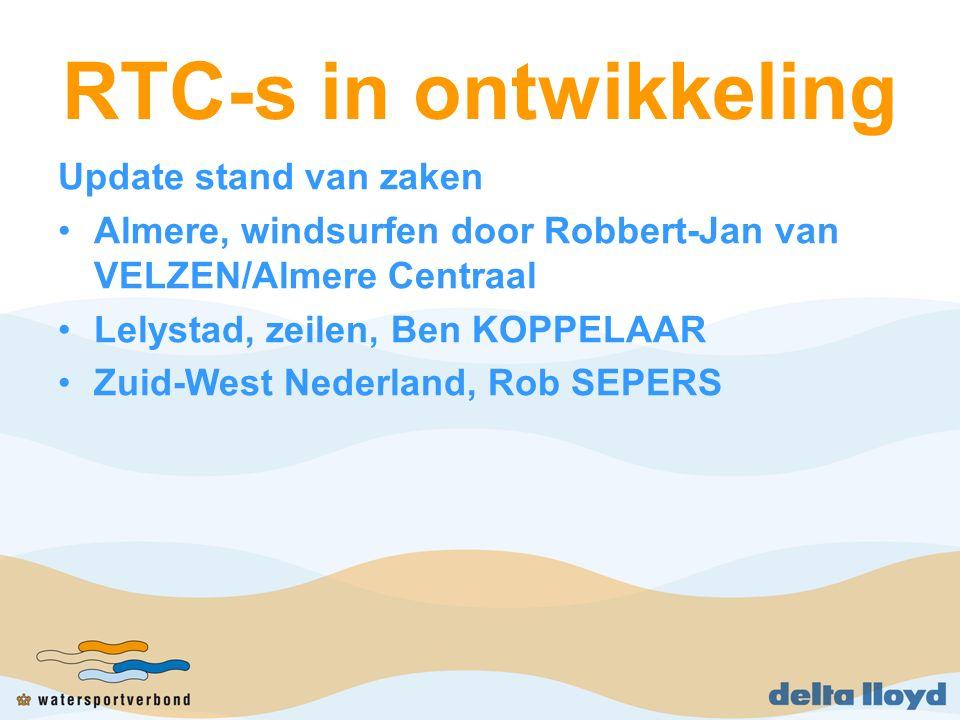 RTC-s in ontwikkeling Update stand van zaken Almere, windsurfen door Robbert-Jan van VELZEN/Almere Centraal Lelystad, zeilen, Ben KOPPELAAR Zuid-West Nederland, Rob SEPERS