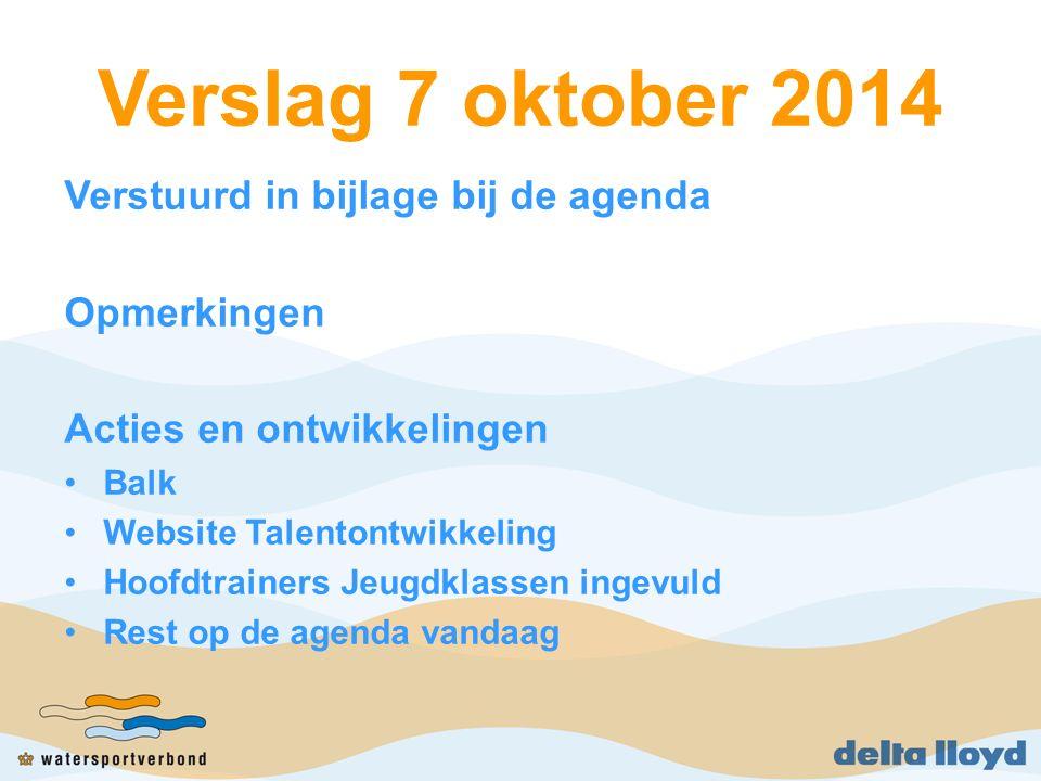Verslag 7 oktober 2014 Verstuurd in bijlage bij de agenda Opmerkingen Acties en ontwikkelingen Balk Website Talentontwikkeling Hoofdtrainers Jeugdklassen ingevuld Rest op de agenda vandaag
