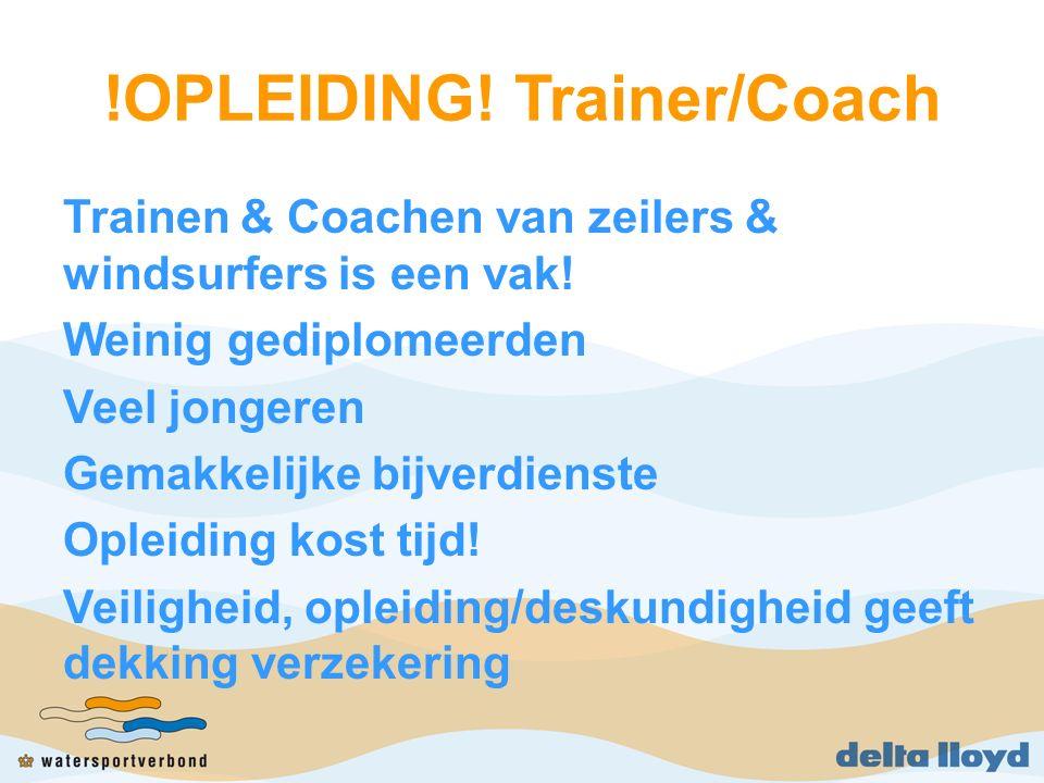 !OPLEIDING. Trainer/Coach Trainen & Coachen van zeilers & windsurfers is een vak.