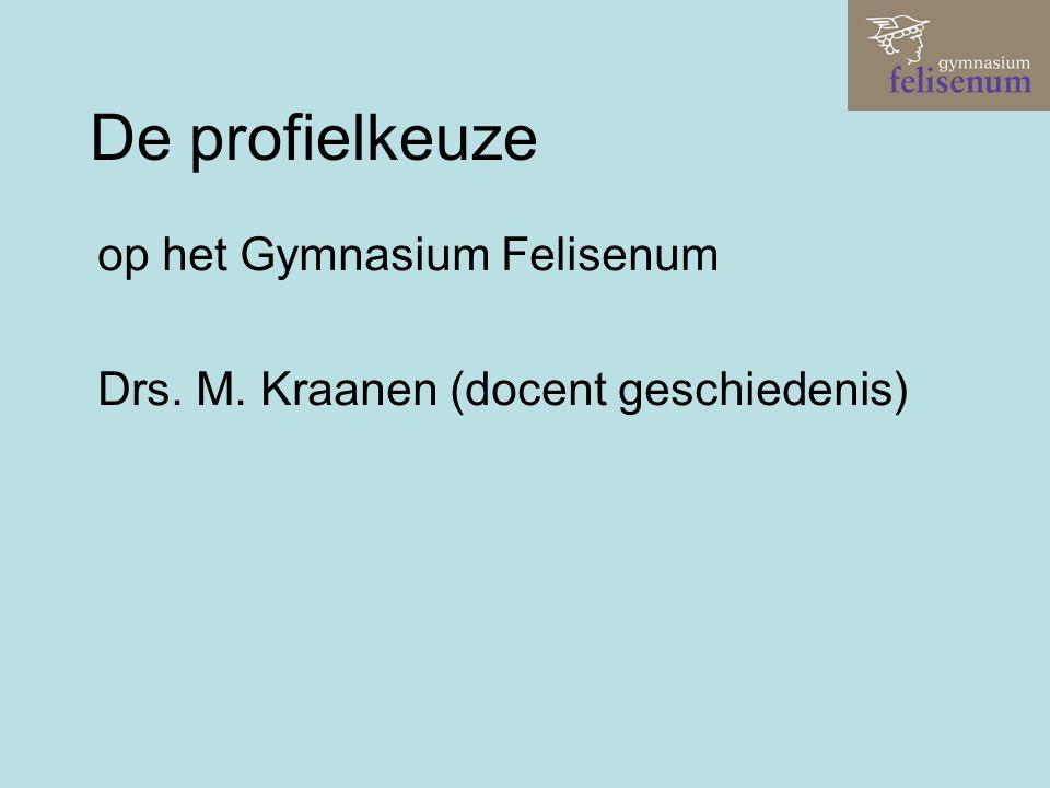 De profielkeuze op het Gymnasium Felisenum Drs. M. Kraanen (docent geschiedenis)