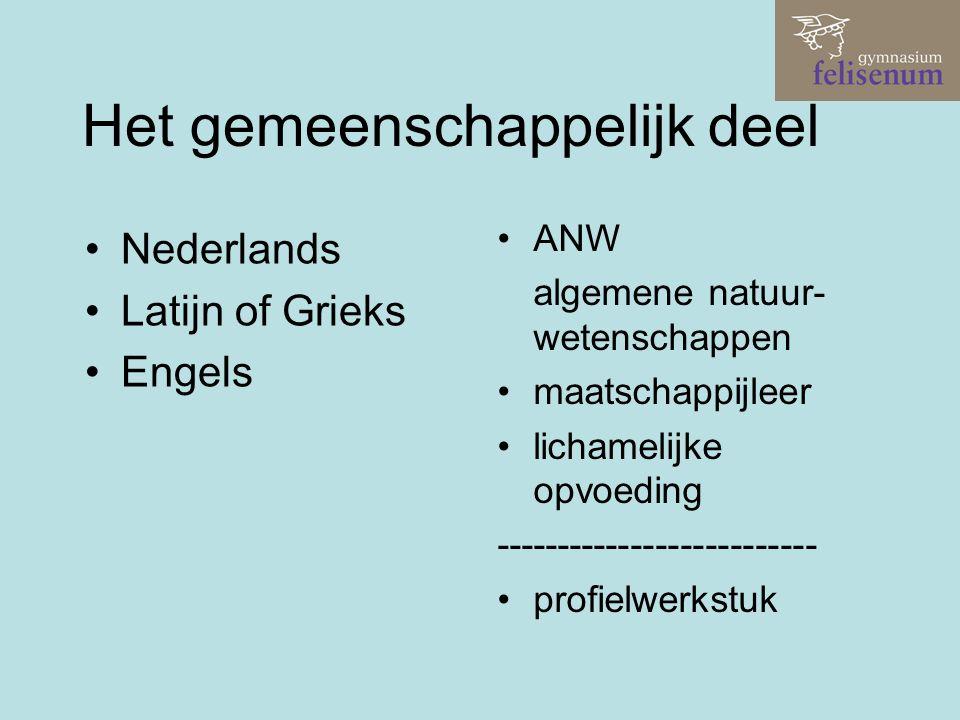 Het gemeenschappelijk deel Nederlands Latijn of Grieks Engels ANW algemene natuur- wetenschappen maatschappijleer lichamelijke opvoeding -------------------------- profielwerkstuk