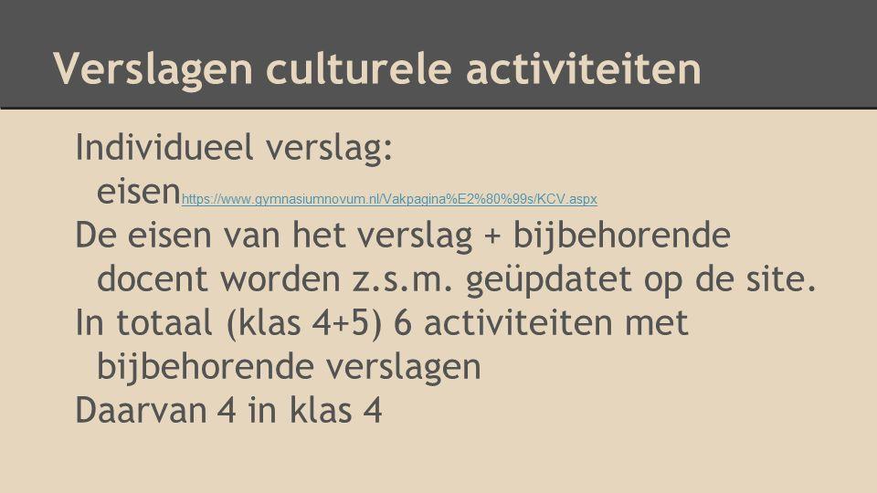 Verslagen culturele activiteiten Individueel verslag: eisen https://www.gymnasiumnovum.nl/Vakpagina%E2%80%99s/KCV.aspx https://www.gymnasiumnovum.nl/Vakpagina%E2%80%99s/KCV.aspx De eisen van het verslag + bijbehorende docent worden z.s.m.