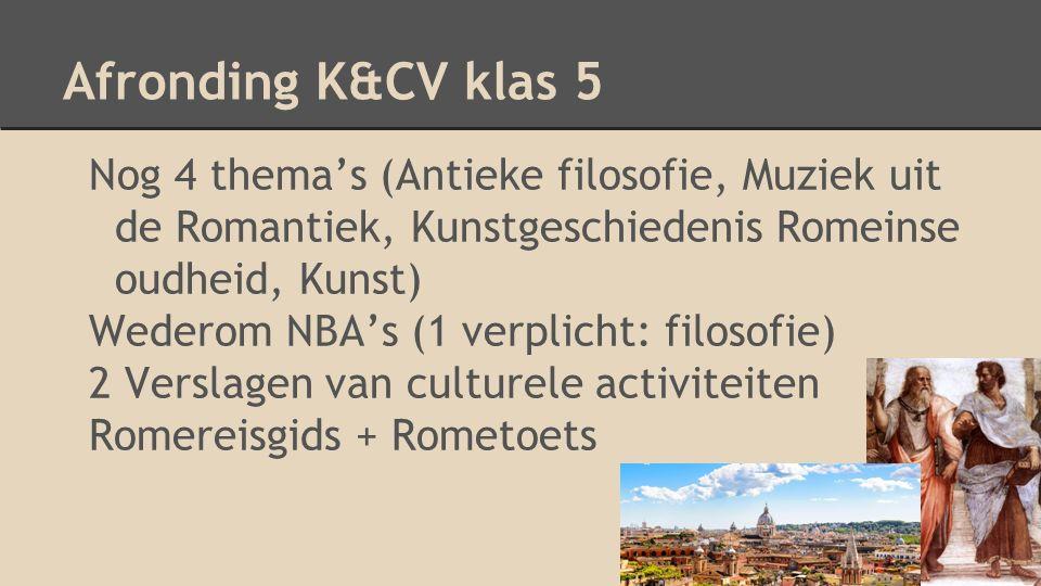 Afronding K&CV klas 5 Nog 4 thema's (Antieke filosofie, Muziek uit de Romantiek, Kunstgeschiedenis Romeinse oudheid, Kunst) Wederom NBA's (1 verplicht