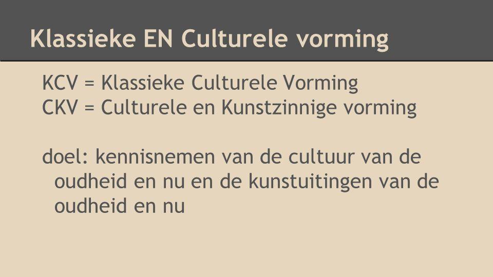 Klassieke EN Culturele vorming KCV = Klassieke Culturele Vorming CKV = Culturele en Kunstzinnige vorming doel: kennisnemen van de cultuur van de oudheid en nu en de kunstuitingen van de oudheid en nu