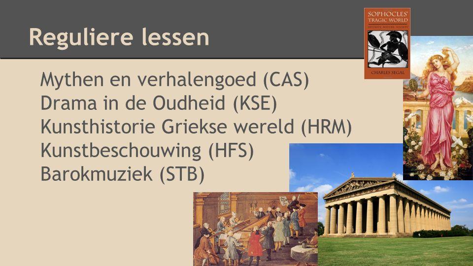 Reguliere lessen Mythen en verhalengoed (CAS) Drama in de Oudheid (KSE) Kunsthistorie Griekse wereld (HRM) Kunstbeschouwing (HFS) Barokmuziek (STB)