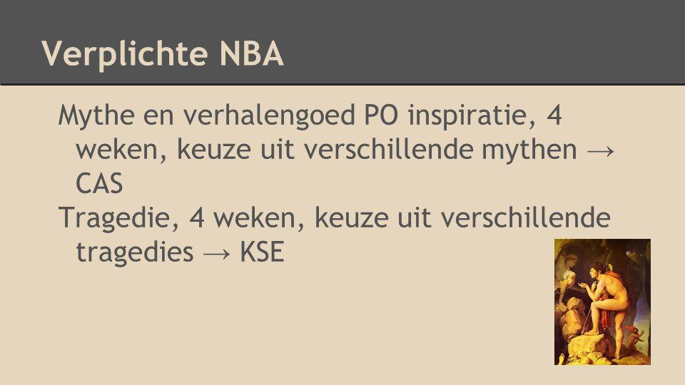 Verplichte NBA Mythe en verhalengoed PO inspiratie, 4 weken, keuze uit verschillende mythen → CAS Tragedie, 4 weken, keuze uit verschillende tragedies → KSE