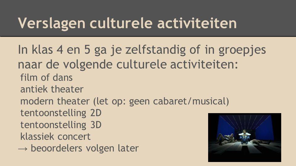 Verslagen culturele activiteiten In klas 4 en 5 ga je zelfstandig of in groepjes naar de volgende culturele activiteiten: film of dans antiek theater