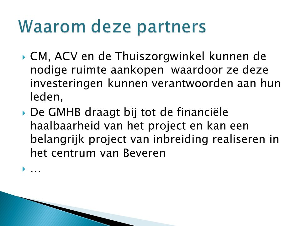  CM, ACV en de Thuiszorgwinkel kunnen de nodige ruimte aankopen waardoor ze deze investeringen kunnen verantwoorden aan hun leden,  De GMHB draagt bij tot de financiële haalbaarheid van het project en kan een belangrijk project van inbreiding realiseren in het centrum van Beveren  …
