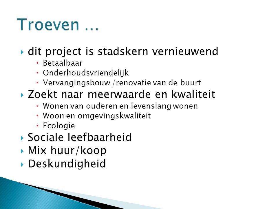  dit project is stadskern vernieuwend  Betaalbaar  Onderhoudsvriendelijk  Vervangingsbouw /renovatie van de buurt  Zoekt naar meerwaarde en kwali