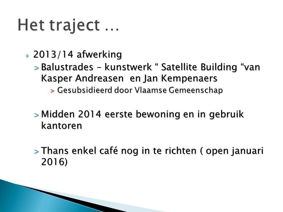 » 2013/14 afwerking ˃Balustrades – kunstwerk Satellite Building van Kasper Andreasen en Jan Kempenaers ˃Gesubsidieerd door Vlaamse Gemeenschap ˃Midden 2014 eerste bewoning en in gebruik kantoren ˃Thans enkel café nog in te richten ( open januari 2016)