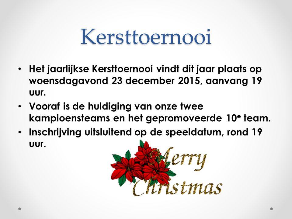 Kersttoernooi Het jaarlijkse Kersttoernooi vindt dit jaar plaats op woensdagavond 23 december 2015, aanvang 19 uur.