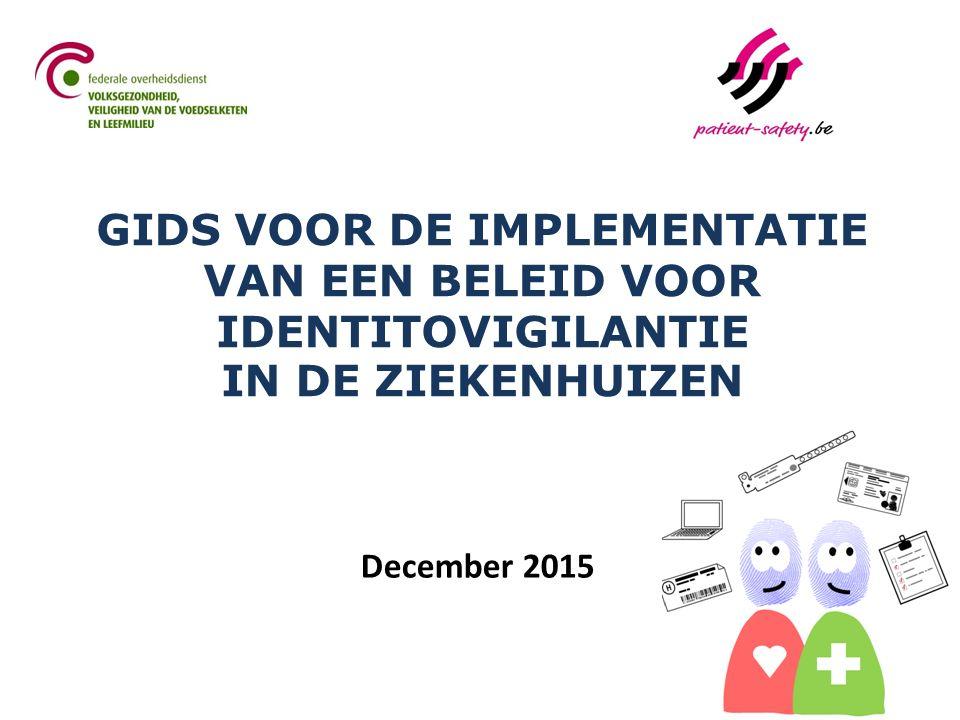 GIDS VOOR DE IMPLEMENTATIE VAN EEN BELEID VOOR IDENTITOVIGILANTIE IN DE ZIEKENHUIZEN December 2015