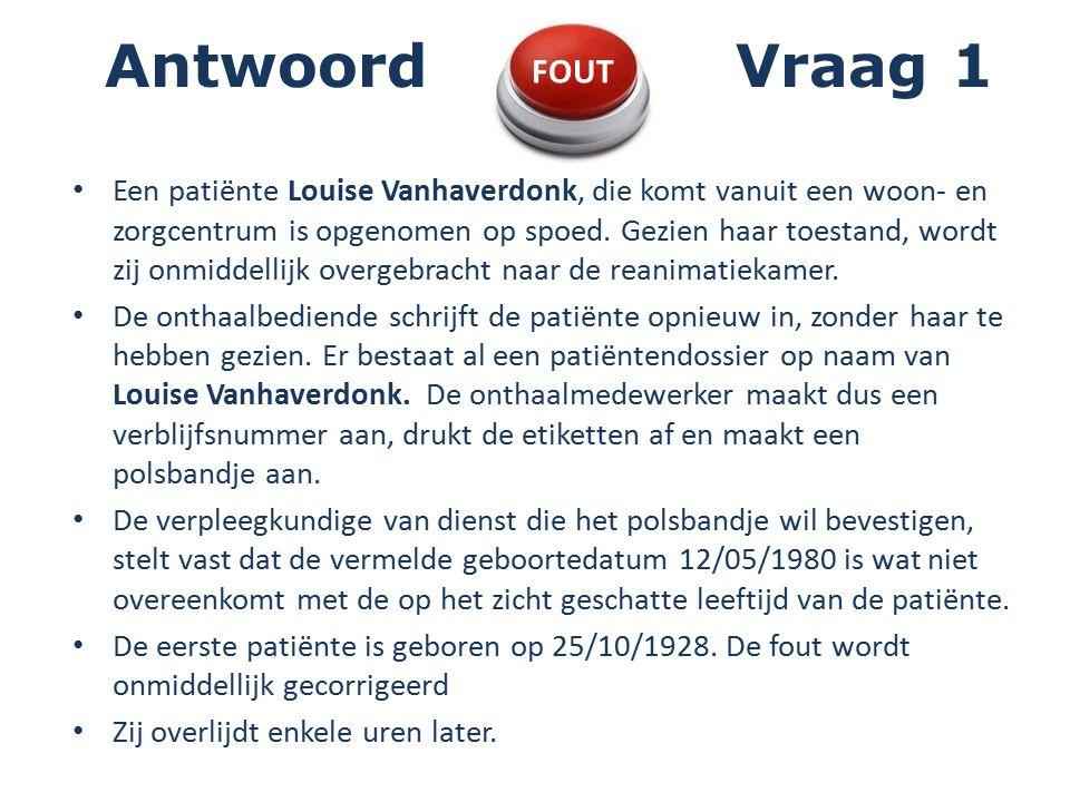 Antwoord Vraag 1 Een patiënte Louise Vanhaverdonk, die komt vanuit een woon- en zorgcentrum is opgenomen op spoed.