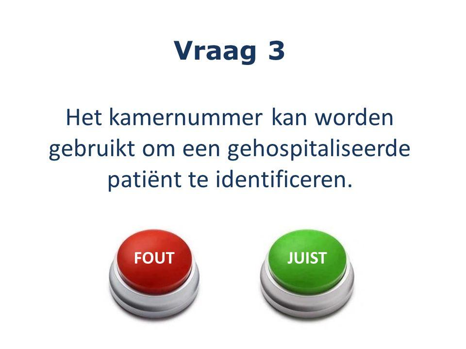 Vraag 3 Het kamernummer kan worden gebruikt om een gehospitaliseerde patiënt te identificeren.